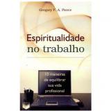 Espiritualidade No Trabalho 10 Maneiras De Equilibrio - Gregory F. A. Pierce