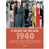 A Moda Da Década: 1940 - Charlotte Fiell, Emmanuelle Dirix