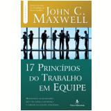 17 Princípios do Trabalho Em Equipe - John C. Maxwell