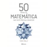 50 Ideias de Matemática que Você Precisa Conhecer - Tony Crilly