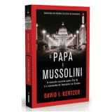 O Papa e Mussolini - David I. Kertzer