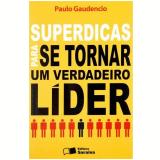 Superdicas Para se Tornar um Verdadeiro Líder - Paulo Gaudêncio