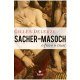 Sacher-Masoch: o Frio e o Cruel - Gilles Deleuze