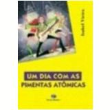 Dia com as Pimentas Atômicas, um - Isabel Vieira