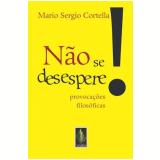 Não se Desespere! - Mário Sérgio Cortella