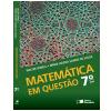 Matem�tica Em Quest�o - 7� Ano - Ensino Fundamental II