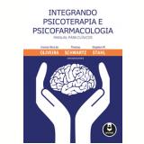 Integrando Psicoterapia e Psicofarmacologia - Stephen M. Stahl (Org.), Irismar Reis de Oliveira, Thomas Schwartz