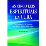 As Cinco Leis Espirituais Da Cura - Marion Kohn