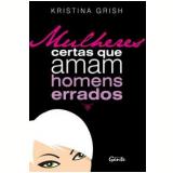 Mulheres Certas que Amam Homens Errados - Kristina Grish