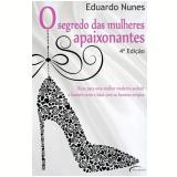 O Segredo das Mulheres Apaixonantes - Eduardo Nunes