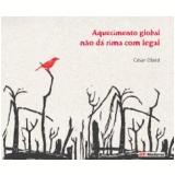 Aquecimento Global Não Dá Rima com Legal - Cesar Obeid
