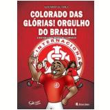 Colorado das Glórias! Orgulho do Brasil! - Eduardo de Ávila