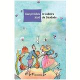 A Ladeira Da Saudade - Ganymedes Jose