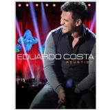 Eduardo Costa - Acústico (DVD) - Eduardo Costa