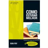 Como Estudar Melhor ? Tradução da 6ª edição norte-americana (Ebook) - Ron Fry
