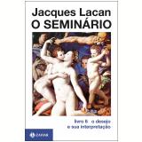 O Seminário, Livro 6: O Desejo e Sua Interpretação - Jacques Lacan