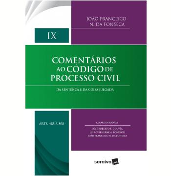 Comentários ao Código de Processo Civil - (Vol. 09) - Arts. 485 a 508 - Da Sentença e da Coisa Julgada