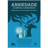 Ansiedade na Infância e Adolescência - Fernando Ramos Asbahr, Eunice Monteiro Labbadia, Lilian Lerner Castro