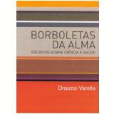 Borboletas da Alma - Drauzio Varella