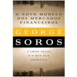 O Novo Paradigma para os Mercados Financeiros - George Soros, Lucia Boldrini, Paulo Migliacci