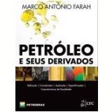 O Petroleo E Seus Derivados - Marco Antonio Farah