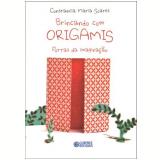 Brincando Com Origamis Portas Da Imaginaçao - Constancia Maria Soares