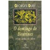 Domingo De Bouvines - 27 De Julho 1214 - Georges Duby