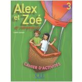 Alex Et Zoe Et Compagnie 3 - Cahier D´Activites - Colette Samson