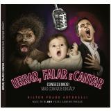 Urrar, Falar e Cantar: Conseguimos! Mas com que órgão? (Ebook) - Hilton Prado Antonelli