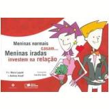 Meninas Normais Casam... Meninas Iradas Investem na Relação - Andrea Assef, Mara Luquet