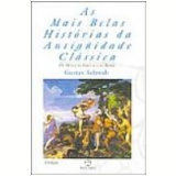 Mais Belas Hist�rias da Antiguidade Cl�ssica, as Vol. 1 - Gustav Schwab