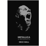 Metallica a Biografia - Mick Wall
