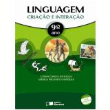 Linguagem: Cria��o E Intera��o - 9� Ano - Ensino Fundamental II - Marcia Paganini Cav�quia, Cassia Leslie Garcia De Souza