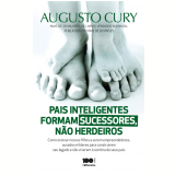 Pais Inteligentes Formam Sucessores, Não Herdeiros - Augusto Cury