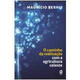O caminho da realização com a agricultura celeste (Ebook) - MaurÍcio Bernis