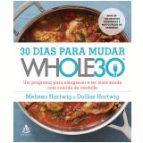 30 Dias Para Mudar – The Whole30 - Melissa Hartwig, Dallas Hartwig