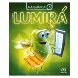 Lumirá - Matemática 5º Ano - Ensino Fundamental I - Editora Ática