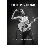 Tiago Iorc - Troco Likes - Ao Vivo (DVD) - Tiago Iorc
