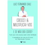 Crescei e Multiplicai-Vos - E Se Não Der Certo? - Luiz Fernando Dale