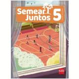 Semear Juntos - Ensino Religioso - 5º Ano - Mar Sánchez, Hortensia Muñoz Castellanos
