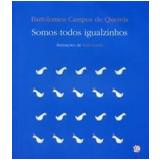 Somos Todos Iguaizinhos - Bartolomeu Campos de Queirós