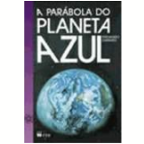 A Parábola do Planeta Azul (Vol. 1) - Fernando Carraro