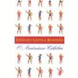 O Anônimo Celebre - Ignácio de Loyola Brandão