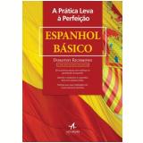 Pratica Leva A Perfeiçao, A - Espanhol Basico - Dorothy Richmond