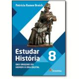 Estudar História - Das Origens do Homem à Era Digital - 8º Ano - Patricia Ramos Braick