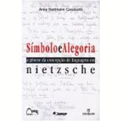 S�mbolo e Alegoria G�nese da Linguagem em Nietzsche