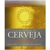 O Atlas Mundial da Cerveja - Tim Webb, Stephen Beaumont
