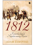 1812 - A Marcha Fatal de Napoleo Rumo a Moscou