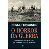 O Horror Da Guerra - Niall Ferguson