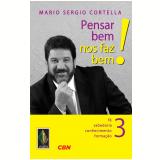 Pensar Bem Nos Faz Bem! (Vol. 3) - Mario Sergio Cortella